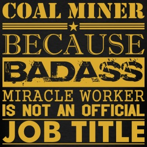 Coal Miner Because Miracle Worker Not Job Title - Men's T-Shirt