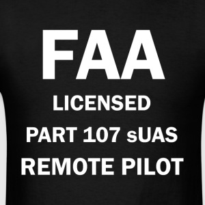 FAA Licensed Part 107 sUAS Remote Pilot Drone Gear - Men's T-Shirt