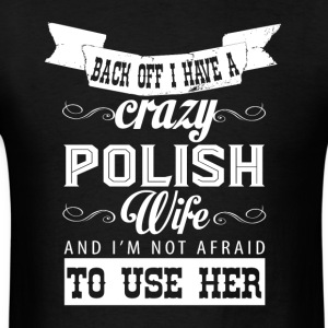 Back Off I Have A Crazy Polish Wife T Shirt - Men's T-Shirt