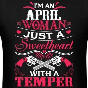 I'm an april woman Just a sweetheart with a temper - Men's T-Shirt