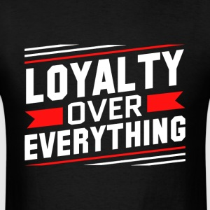 Loyalty Over Everything - Men's T-Shirt