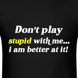 Don't Play Stupid With Me - Men's T-Shirt