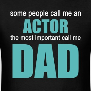ACTOR The Most Important Call Me Dad - Men's T-Shirt