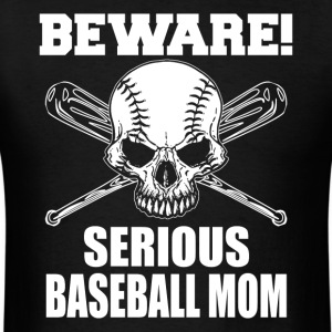 Beware Serious Baseball Mom - Men's T-Shirt
