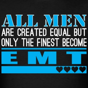 All Men Created Equal Finest Become EMT - Men's T-Shirt