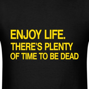 Enjoy Life There's Plenty Of Time To Be Dead - Men's T-Shirt