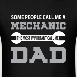 Mechanic The Most Important Call Me Dad T Shirt - Men's T-Shirt