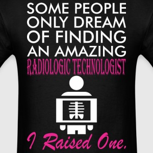 Some People Dream Amazing Radiologic Technologist - Men's T-Shirt