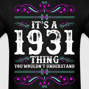 Its A 1931 Thing You Wouldnt Understand - Men's T-Shirt