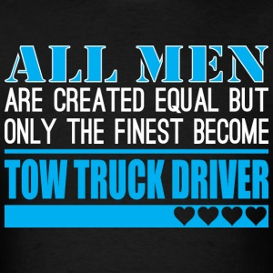 All Men Created Equal Finest Tow Truck Driver - Men's T-Shirt
