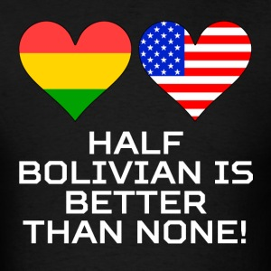 Half Bolivian Is Better Than None - Men's T-Shirt