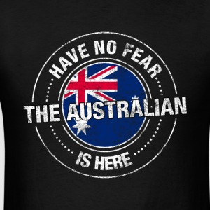 Have No Fear The Australian Is Here Shirt - Men's T-Shirt