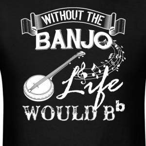 Life Without Banjo Shirt - Men's T-Shirt