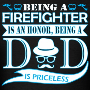 Being Firefighter Is Honor Being Dad Priceless - Men's T-Shirt