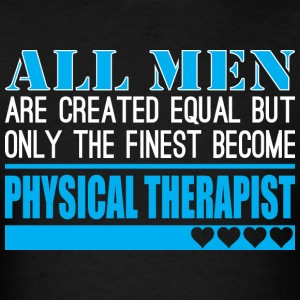 All Men Created Equal Finest Physical Therapist - Men's T-Shirt