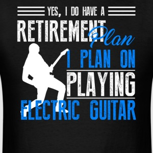 Retirement Plan On Playing Electric Guitar Shirt - Men's T-Shirt