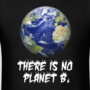 There is no planet B - happy earth day gifts ideas - Men's T-Shirt