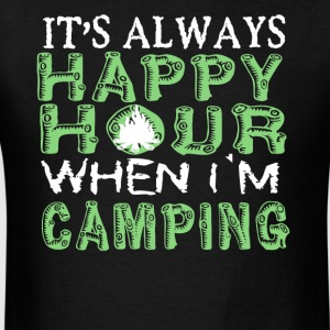 Happy Hour When I'm Camping T Shirt - Men's T-Shirt