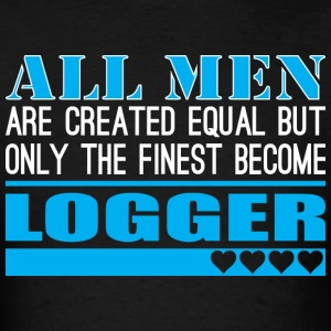 All Men Created Equal Finest Become Logger - Men's T-Shirt