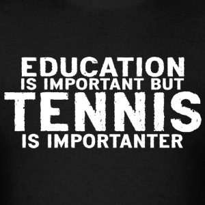 Education is important but Tennis is importanter - Men's T-Shirt