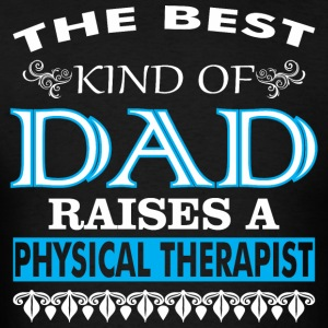 The Best Kind Of Dad Raises A Physical Therapist - Men's T-Shirt