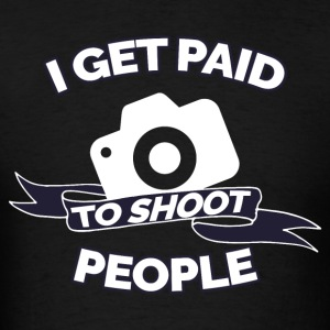 I GET PAID TO SHOOT PEOPLE PHOTOGRAPHY - Men's T-Shirt
