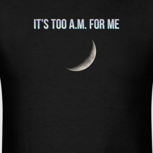 It's Too A.M. For Me - Men's T-Shirt