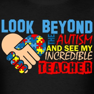 Look Beyond The Autism & See My Incredible Teacher - Men's T-Shirt