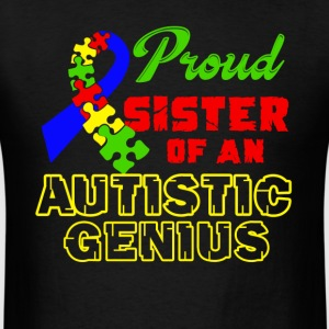 PROUD SISTER AUTISTIC GENIUS SHIRT - Men's T-Shirt