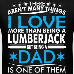 There Arent Many Things Love Being Lumberjack Dad - Men's T-Shirt