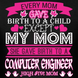Every Mom Gave Birth Child Computer Engineer - Men's T-Shirt