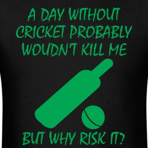 A Day Without Cricket Wouldn't kill Me Tee Shirt - Men's T-Shirt