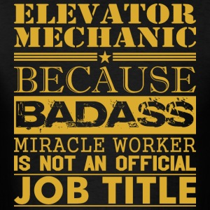 Elevator Mechanic Because Miracle Worker Not Job - Men's T-Shirt
