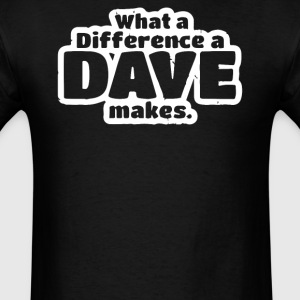 What A Difference A Dave Makes - Men's T-Shirt
