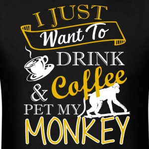 Drink Coffee And Pet My Monkey Shirt - Men's T-Shirt