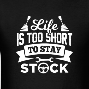 Life is too short to stay stock - Men's T-Shirt