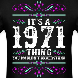 Its A 1971 Thing You Wouldnt Understand - Men's T-Shirt