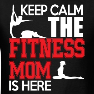 Keep Calm The Fitness Mom Is Here T Shirt - Men's T-Shirt