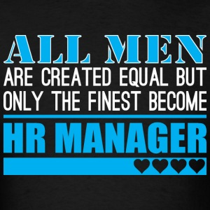 All Men Created Equal Finest Become Hr Manager - Men's T-Shirt