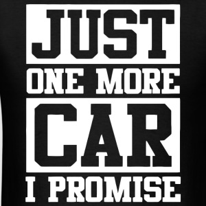 Just One More Car I Promise T Shirt - Men's T-Shirt