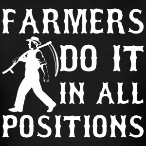 Farmers Do It In All Positions - Men's T-Shirt