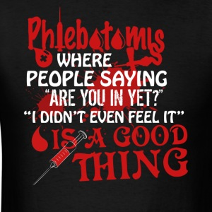 Phlebotomy Is A Good Thing Shirt - Men's T-Shirt