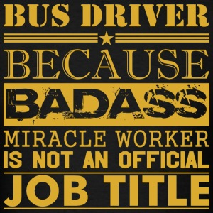 Bus Driver Because Miracle Worker Not Job Title - Men's T-Shirt