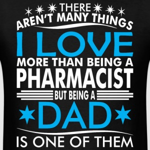 There Arent Many Things Love Being Pharmacist Dad - Men's T-Shirt