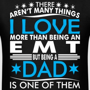 There Arent Many Things Love Being EMT Dad - Men's T-Shirt