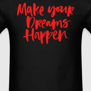 Make your dream happen - Men's T-Shirt
