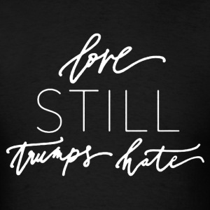 Love Still Trumps Hate Shirt - Men's T-Shirt