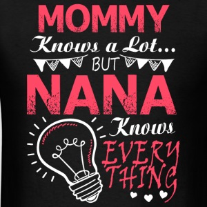 Mommy Knows A Lot But Nana Knows Everything Shirt - Men's T-Shirt