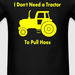 I DON'T NEED TRACTOR TO PULL - Men's T-Shirt