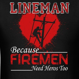 Lineman Because Firemen Need Heroes Shirt - Men's T-Shirt